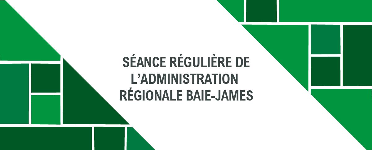 Séance régulière de l'Administration régionale Baie-James