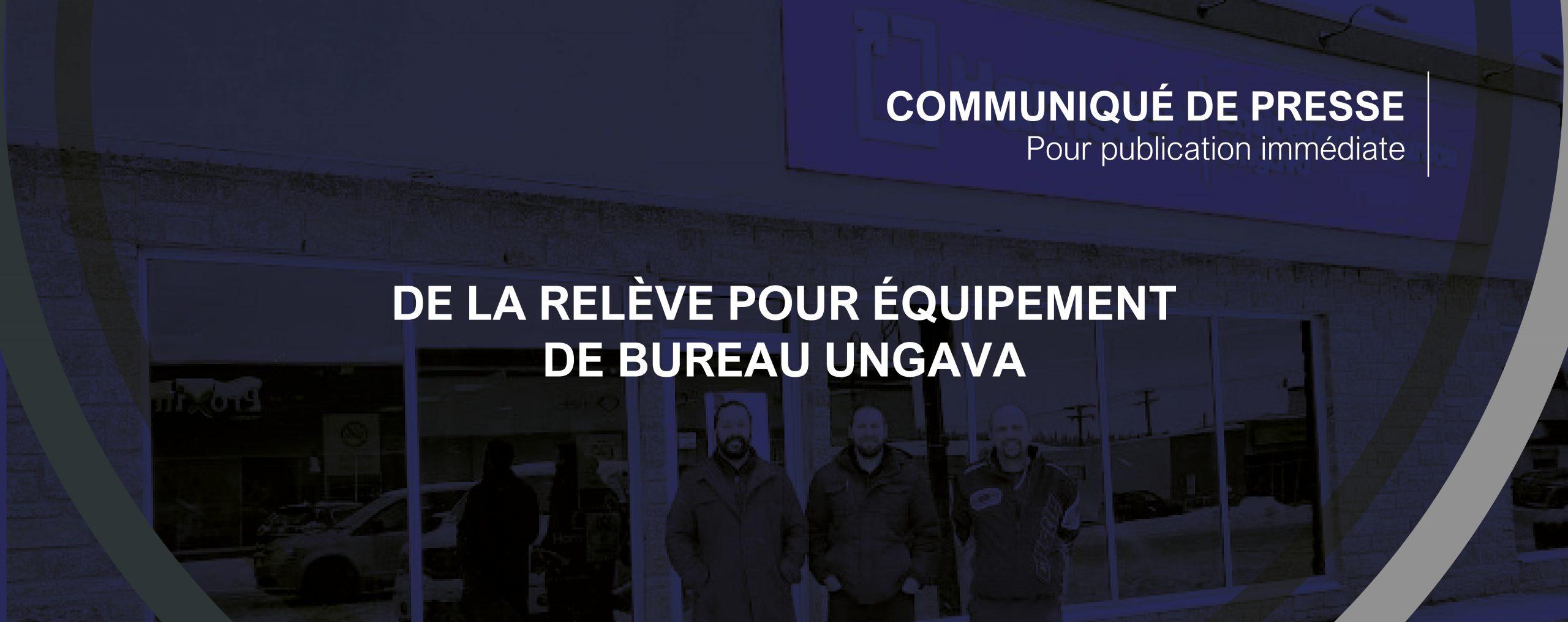 De la relève pour Équipement de bureau Ungava