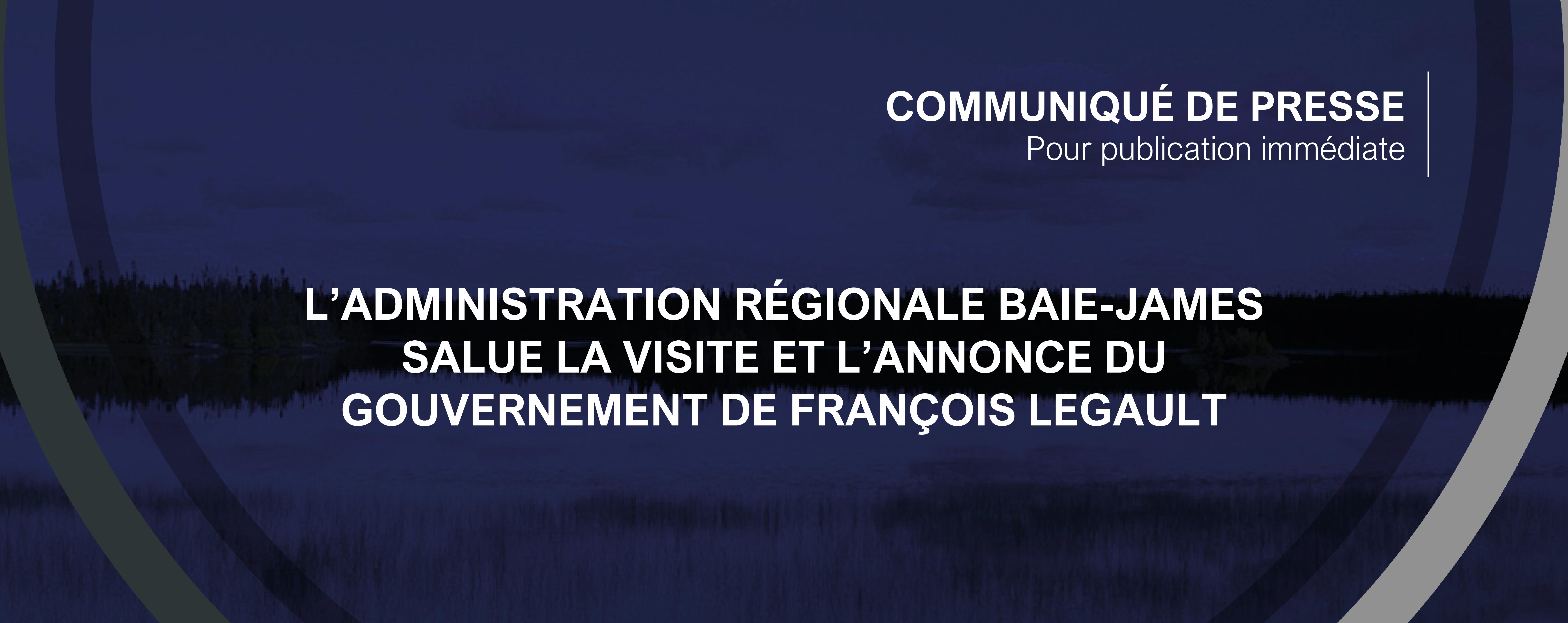 CP- VISITE ET ANNONCE DU GOUVERNEMENT DE FRANCOIS LEGAULT